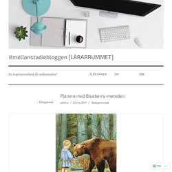 Planera med Blueberry-metoden – #mellanstadiebloggen [LÄRARRUMMET]