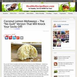 "Coconut Lemon Meltaways - The ""No Guilt"" Version That Will Knock Your Socks Off! - Page 2 of 2 - HealthyRecipeBuzz.com"