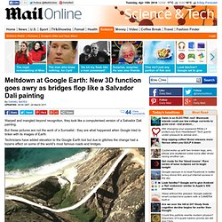 Meltdown at Google Earth: New 3D function goes awry as bridges flop like Salvador Dali paintings