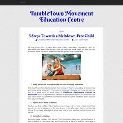 3 Steps Towards a Meltdown-Free Child ~ TumbleTown Movement Education Centre