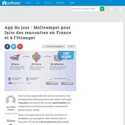 App du jour : Melteampot pour faire des rencontres en France et à l'étranger