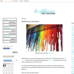 Melted Crayon Art Projects ~ Be Different...Act Normal