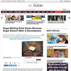 Sugar Melting Point Varies Because Sugar Doesn't Melt; It Decomposes