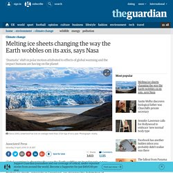 Melting ice sheets changing the way the Earth wobbles on its axis, says Nasa