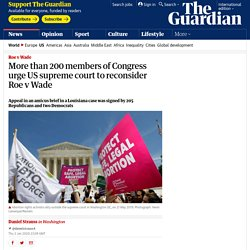 More than 200 members of Congress urge US supreme court to reconsider Roe v Wade