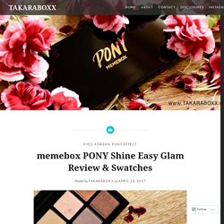 memebox PONY Shine Easy Glam Review & Swatches – TAKARABOXX