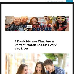 3 Dank Memes That Are a Perfect Match To Our Everyday Lives