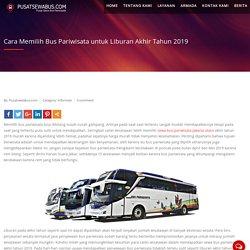 Cara Memilih Bus Pariwisata untuk Liburan Akhir Tahun 2019