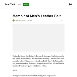 Memoir of Men's Leather Belt. During the Bronze Age, leather belts…