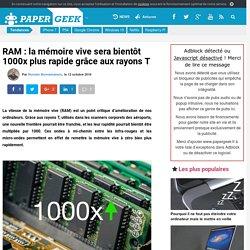 RAM : la mémoire vive sera bientôt 1000x plus rapide grâce aux rayons T