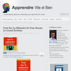 Tout Sur La Mémoire de Tony Buzan: Le Grand Système
