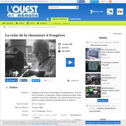 l'Ouest en mémoire - La crise de la chaussure à Fougères