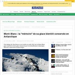 """Mont-Blanc : la """"mémoire"""" de sa glace bientôt conservée en Antarctique"""