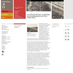 La mémoire des lieux. Le paysage dans la photographie primitive (1840-1870).