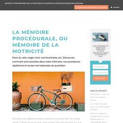 La mémoire procédurale, ou mémoire de la motricité