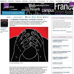« LA MÉMOIRE TRAUMATIQUE » PAR BORIS CYRULNIK - France Culture Plus