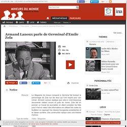 Mémoires de mines - Armand Lanoux parle de Germinal d'Emile Zola