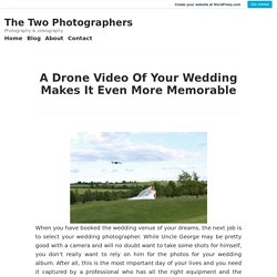 A Drone Video Of Your Wedding Makes It Even More Memorable