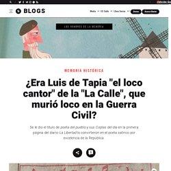 """¿Era Luis de Tapia """"el loco cantor"""" de la """"La Calle"""", que murió loco en la Guerra Civil?"""