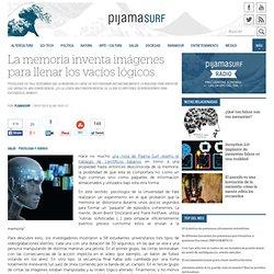 La memoria inventa imágenes para llenar los vacíos lógicos