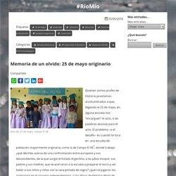 Memoria de un olvido: 25 de mayo originario · #RíoMío