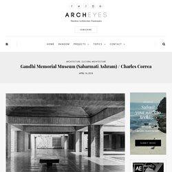 Gandhi Memorial Museum (Sabarmati Ashram) / Charles Correa ⋆ ArchEyes