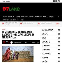 Le MEMORIAL ACT(e) EN ARABIE SAOUDITE?: Esclaves noirs en Terre d'Islam97land