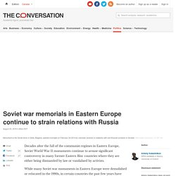Soviet war memorials in Eastern Europe continue to strain relations with Russia