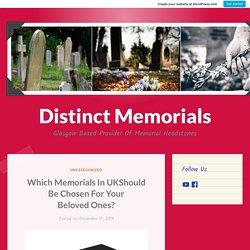 Which Memorials In UKShould Be Chosen For Your Beloved Ones? – Distinct Memorials