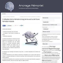 Ancrage Mémoriel » L'utilisation de la mémoire à long terme est la clef d'une formation réussie