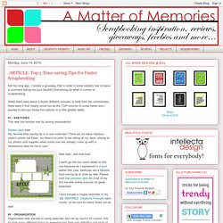 A Matter of Memories: :ARTICLE: Top 5 Time-saving Tips for Faster Scrapbooking