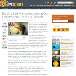Erasing Bad Memories: Wiping Out Unconscious Traces Is Possible