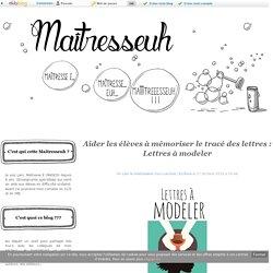 Aider les élèves à mémoriser le tracé des lettres : Lettres à modeler - Maîtresseuh