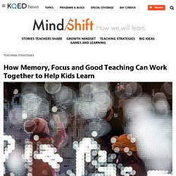 How Memory, Focus and Good Teaching Can Work Together to Help Kids Learn