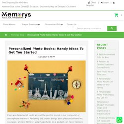 Memorys Blog - Personalized Photo Books: Handy Ideas To Get You Started