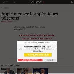 Apple menace les opérateurs télécoms - Les Echos