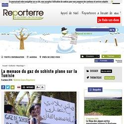 REPORTERRE 09/10/14 La menace du gaz de schiste plane sur la Tunisie
