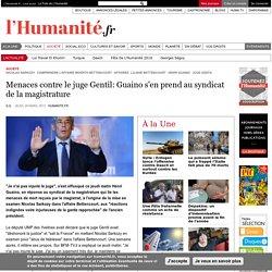 Menaces contre le juge Gentil: Guaino s'en prend au syndicat de la magistrature