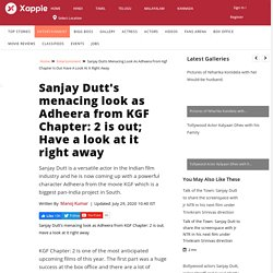 Sanjay Dutt's menacing look as Adheera from KGF Chapter: 2 is out; Have a look at it right away - Telugu Movie News