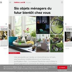 Six objets ménagers du futur bientôt chez vous - Edition du soir Ouest France - 20/10/2015