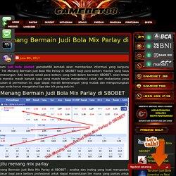 Trik Menang Bermain Judi Bola Mix Parlay di SBOBET