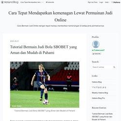 Tutorial Bermain Judi Bola SBOBET yang Aman dan Mudah di Pahami - Cara Tepat Mendapatkan kemenagan Lewat Permainan Judi Online