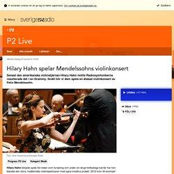 Hilary Hahn spelar Mendelssohns violinkonsert 20 januari kl 19:03 - P2 Live