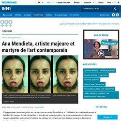 Ana Mendieta, artiste majeure et martyre de l'art contemporain