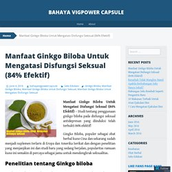 Manfaat Ginkgo Biloba Untuk Mengatasi Disfungsi Seksual (84% Efektif)