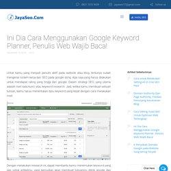 Ini Dia Cara Menggunakan Google Keyword Planner, Penulis Web Wajib Baca!JayaSEO