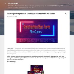 Akun Super Menghasilkan Keuntungan Besar Bermain Pkv Games