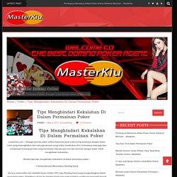 Tips Menghindari Kekalahan Di Dalam Permainan Poker