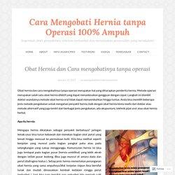 Obat Hernia dan Cara mengobatinya tanpa operasi – Cara Mengobati Hernia tanpa Operasi 100% Ampuh