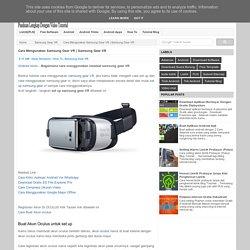 Cara Mengunakan Samsung Gear VR